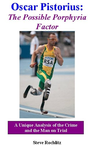 9780945262657: Oscar Pistorius: The Possible Porphyria Factor: A Unique Analysis of the Crime and the Man on Trial