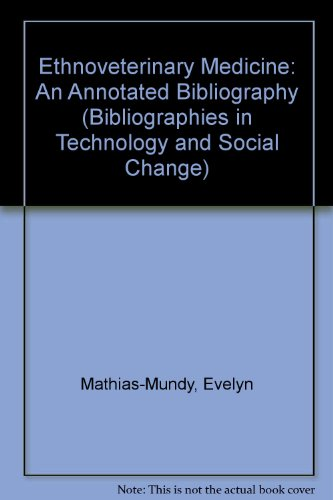Ethnoveterinary Medicine: An Annotated Bibliography (Bibliographies in Technology and Social Change...