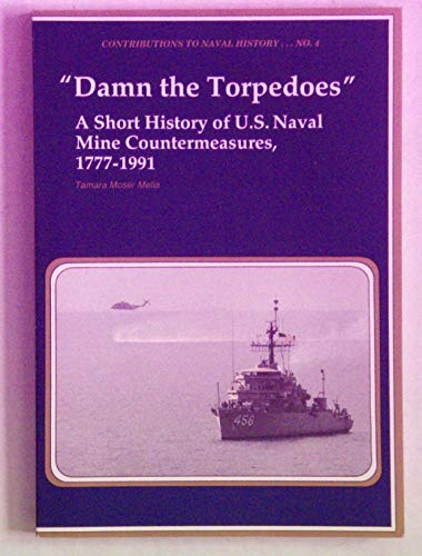 9780945274070: Damn the Torpedoes: A Short History of U.s. Naval Mine Countermeasures, 1777-1991 (CONTRIBUTIONS TO NAVAL HISTORY)