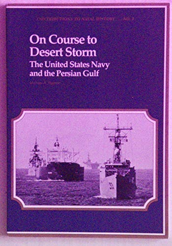 9780945274094: On Course to Desert Storm: The United States Navy and the Persian Gulf (Contributions to naval history)
