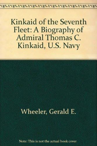 Kinkaid of the Seventh Fleet: A Biography of Admiral Thomas C. Kinkaid, U.S. Navy: Wheeler, Gerald ...