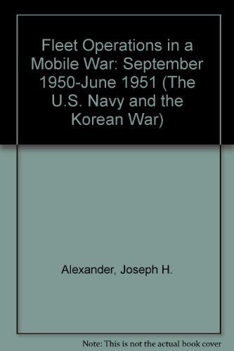 9780945274452: Fleet Operations in a Mobile War: September 1950-June 1951 (The U.S. Navy and the Korean War)