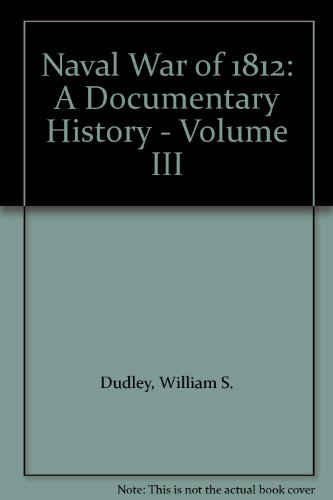 Naval War of 1812: A Documentary History: Dudley, William S.