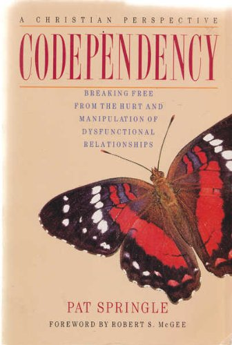 9780945276128: Codependency: Breaking Free from the Hurt and Manipulation of Dysfunctional Relationships