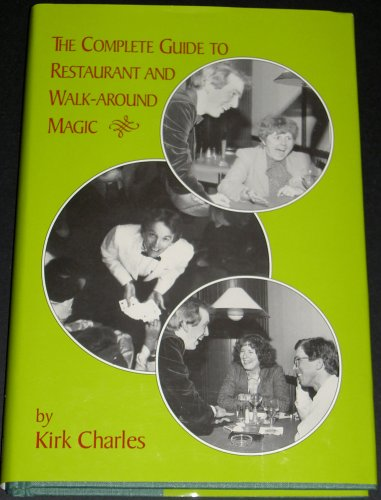 The Complete Guide to Restaurant and Walk-Around Magic: Charles, Kirk