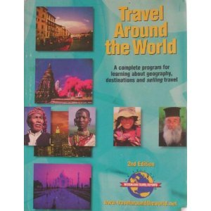 9780945305583: Travel Around the World: A Complete Program for Learning About Geography, Destinations and Selling Travel