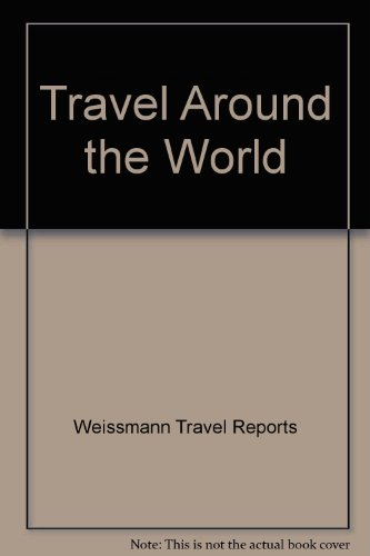 Travel Around the World: Weissmann Travel Reports