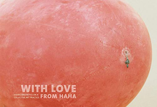 9780945323136: With Love From Haha: Essays and Notes on a Collective Practice