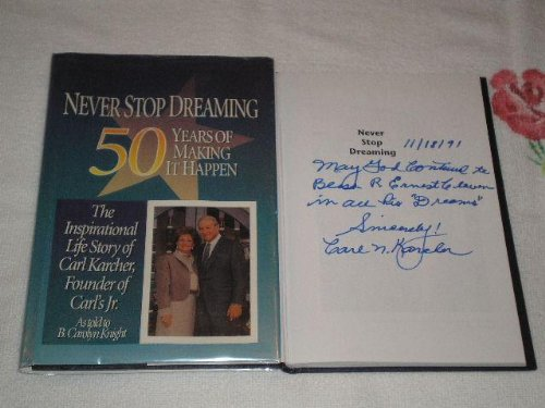 Never Stop Dreaming: Fifty Years of Making it Happen: Karcher, Carl N., As Told to B. Carolyn ...