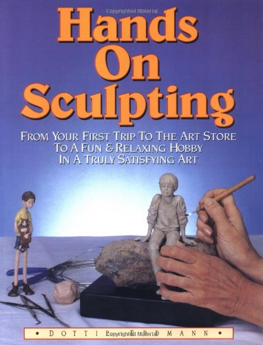 9780945339519: Hands on Sculpting: From Your First Trip to the Art Store to a Fun and Relaxing Hobby in a Truly Satisfying Art