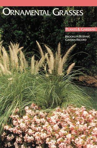 Ornamental Grasses (Plants Gardens, Brooklyn Botanic Garden Record, Vol. 44, No. 3)