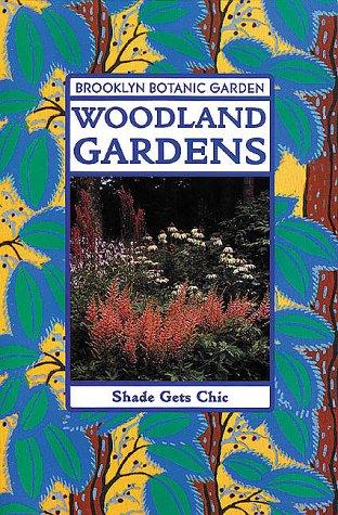 Woodland Gardens - Shade Gets Chic - Brooklyn Botanic Garden: Burrell, C. Colston