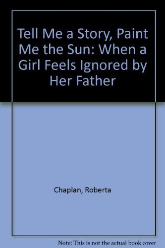 9780945354246: Tell Me a Story, Paint Me the Sun: When a Girl Feels Ignored by Her Father