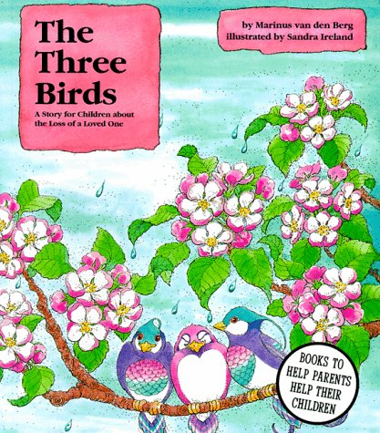The Three Birds: A Story for Children About the Loss of a Loved One: Marinus Van Den Berg, Sandra ...