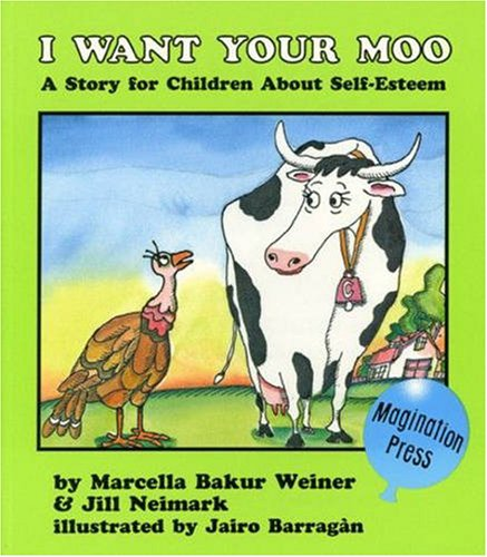9780945354659: I Want Your Moo!: A Story for Children About Self-Esteem (Gold Medal Winner, Teacher's Choice Awards)