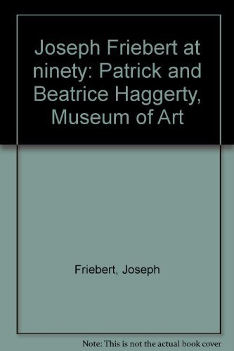 9780945366058: Joseph Friebert at ninety: Patrick and Beatrice Haggerty, Museum of Art