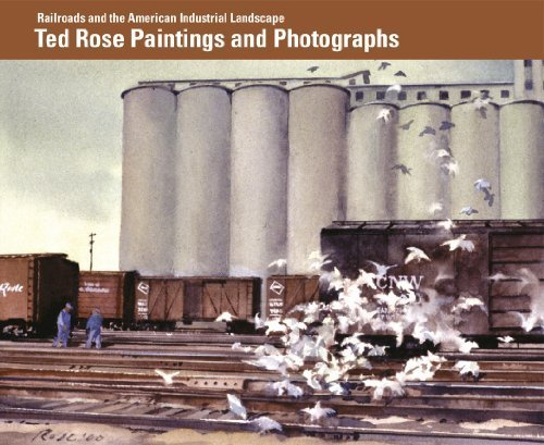 9780945366195: Railroads and the American Industrial Landscape: Ted Rose Paintings and Photographs