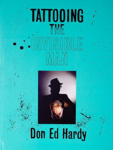 9780945367000: Don Ed Hardy: Tattooing the Invisible Man - Bodies of Work 1955-1999