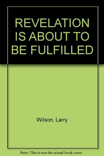 Warning! Revelation Is About To Be Fulfilled: Wilson, Larry