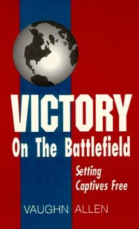 Victory on the Battlefield: Setting Captives Free: Allen, Vaughn