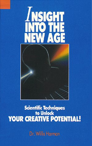 Insight into the New Age: Harman, Willis W. Ph.D.