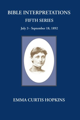Bible Interpretations Fifth Series: Hopkins, Emma Curtis