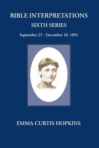 Bible Interpretations Sixth Series: Emma Curtis Hopkins