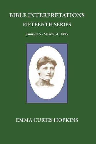 Bible Interpretations Fifteenth Series January 6-March 31, 1895 (Volume 15): Hopkins, Emma Curtis