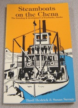 Steamboats on the Chena: The Founding and Development of Fairbanks, Alaska