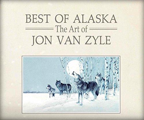 BEST OF ALASKA: THE ART OF JON VAN ZYLE (PREMIER LIMITED EDITION): Van Zyle, Jon