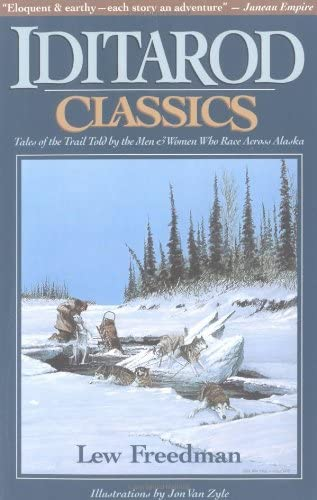 Iditarod Classics: Tales of the Trail Told by the Men & Women Who Race Across Alaska: Lew ...