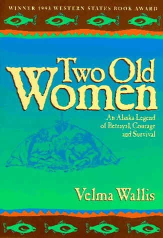 Two Old Women: An Alaska Legend of Betrayal, Courage, and Survival (0945397186) by Velma Wallis