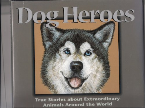 Dog Heroes: True Stories About Extraordinary Animals Around the World