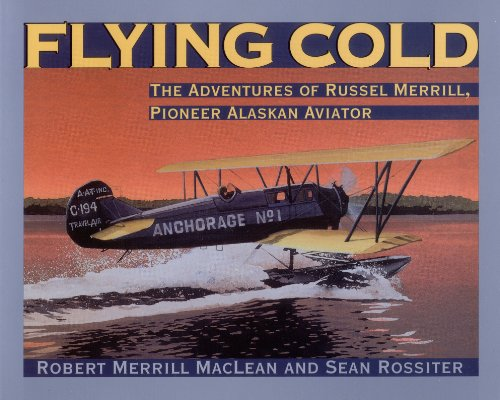 Flying Cold: The Adventures of Russel Merrill, Pioneer Alaskan Aviator signed: MacLean, Robert ...