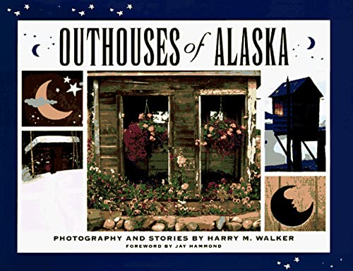 Outhouses [Out Houses] of Alaska: Photography and Stories (SIGNED)