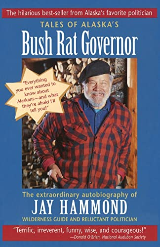 9780945397434: Tales of Alaska's Bush Rat Governor: The Extraordinary Autobiography of Jay Hammond, Wilderness Guide and Reluctant Politician
