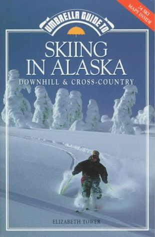Umbrella Guide to Skiing in Alaska: Downhill and Cross-Country: Elizabeth A. Tower