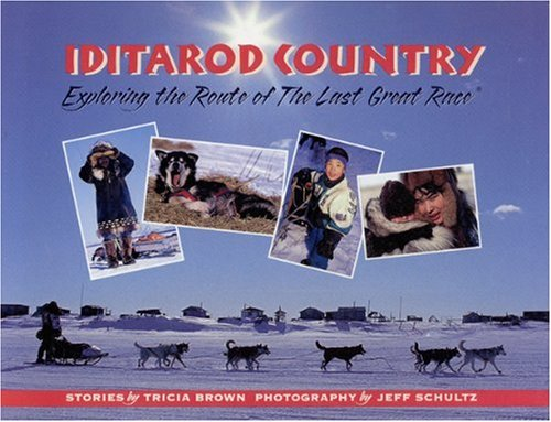 9780945397663: Iditarod Country: Exploring the Route of the Last Great Race