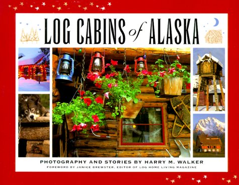 Log Cabins of Alaska: Photography and Stories (SIGNED)