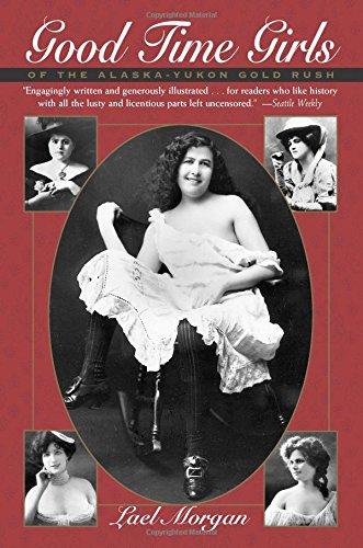 9780945397762: Good Time Girls of the Alaska-Yukon Gold Rush: Secret History of the Far North