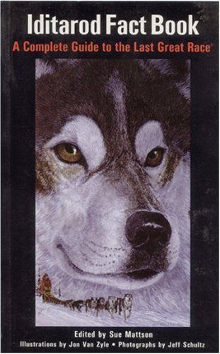 9780945397953: The Iditarod Fact Book: A Complete Guide to the Last Great Race