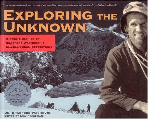 9780945397960: Exploring the Unknown: Historic Diaries of Bradford Washburn's Alaska/Yukon Expeditions