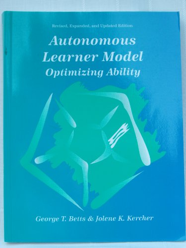 Autonomous Learner Model: Optimizing Ability: George T. Betts, Jolene K. Kercher