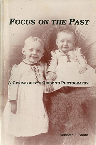 Focus on the past: A genealogists guide to photography: Smith, Kenneth L
