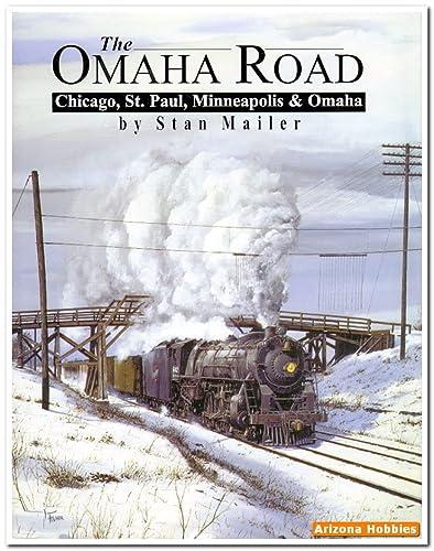The Omaha Road: Chicago, St Paul, Minneapolis & Omaha: Stan Mailer