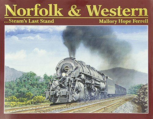 Norfolk & Western: Steam's Last Stand (094543460X) by Mallory Hope Ferrell