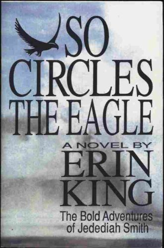 So Circles the Eagle: The Bold Adventures of Jedediah Smith and His Love for a Native American ...