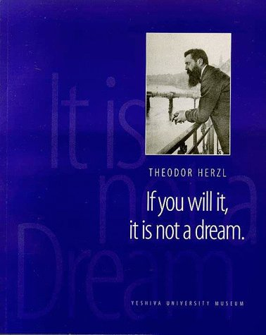 IF YOU WILL IT, IT IS NOT A DREAM: Herzl, Theodor