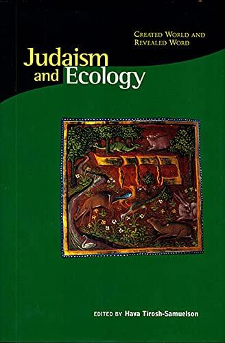 Judaism and Ecology: Created World and Revealed: Tirosh-Samuelson, Hava [Editor];
