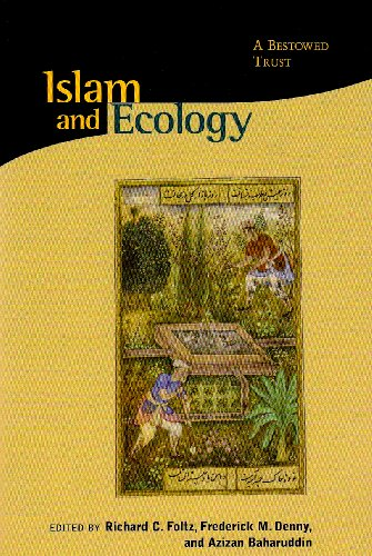 Islam and Ecology: A Bestowed Trust (Religions: Editor-Richard C. Foltz;